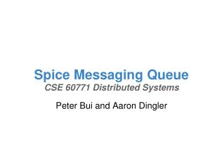 Spice Messaging Queue CSE 60771 Distributed Systems