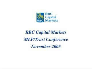RBC Capital Markets MLP/Trust Conference November 2005