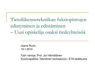 Jaana Ruutu 19.1.2010 Työn valvoja: Prof. Jyri Hämäläinen