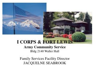 I CORPS & FORT LEWIS Army Community Service Bldg 2140 Waller Hall