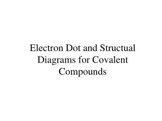 Electron Dot and Structual Diagrams for Covalent Compounds