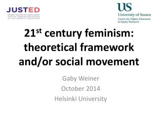 21 st  century feminism : theoretical framework  and/or social movement