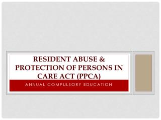 Resident abuse & Protection of Persons in care act (PPCA)