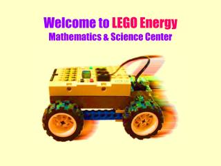 Welcome to LEGO Energy Mathematics & Science Center