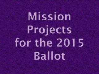 Mission Projects  for the 2015 Ballot