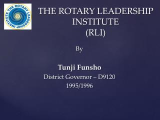 THE ROTARY LEADERSHIP INSTITUTE (RLI)