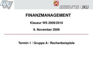 FINANZMANAGEMENT Klausur WS 2009/2010 9. November 2009 Termin 1 / Gruppe A / Rechenbeispiele