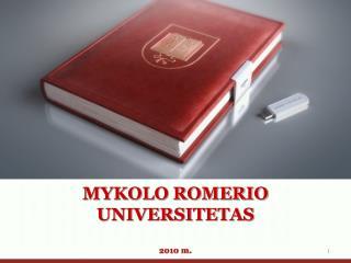 MYKOLO ROMERIO UNIVERSITETAS 2010 m.