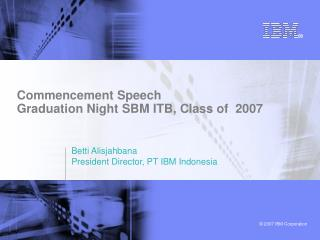 Commencement Speech Graduation Night SBM ITB, Class of  2007