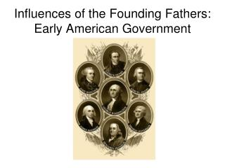 Influences of the Founding Fathers: Early American Government