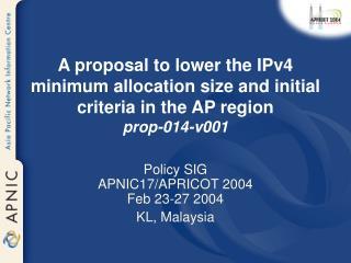 Policy SIG APNIC17/APRICOT 2004  Feb 23-27 2004 KL, Malaysia
