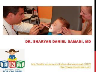 Dr. Sharyar Daniel Samadi - Pediatric ENT Otolaryngologist