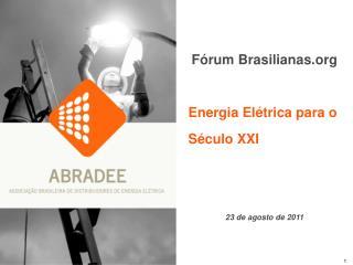 Fórum Brasilianas Energia Elétrica para o  Século XXI 23 de agosto de 2011
