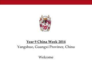 Year 9 China Week 2014 Yangshuo , Guangxi Province, China Welcome