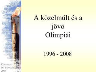 A közelmúlt és a jövő Olimpiái