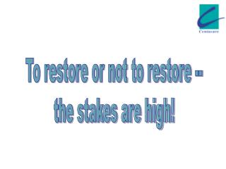 To restore or not to restore -- the stakes are high!