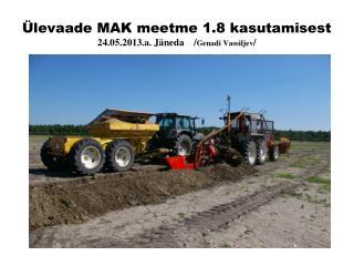 Ülevaade MAK meetme 1.8 kasutamisest 24.05.2013.a. Jäneda    / Genadi Vassiljev /