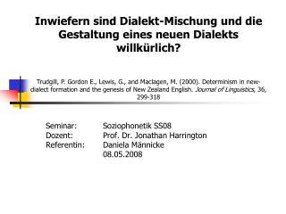 Seminar:  Soziophonetik SS08 Dozent:    Prof. Dr. Jonathan Harrington Referentin:  Daniela M nnicke             08.05.20