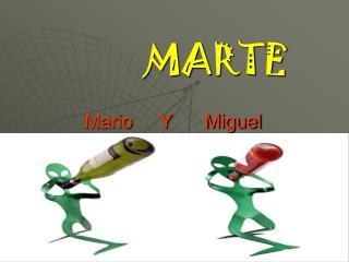 MARTE Mario     Y      Miguel