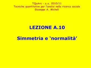 LEZIONE A.10 Simmetria e 'normalità'