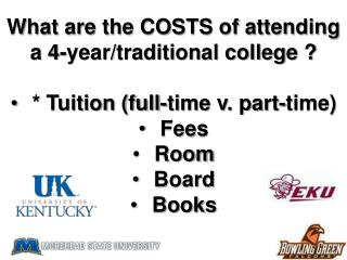 What are the COSTS of attending a 4-year/traditional college ? * Tuition (full-time v. part-time)
