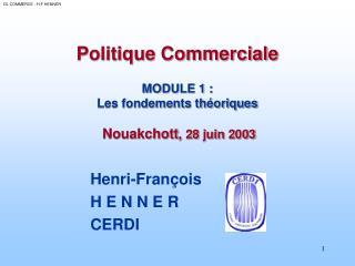 Politique Commerciale MODULE 1 : Les fondements théoriques Nouakchott , 28 juin 2003