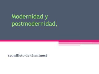 Modernidad y postmodernidad,