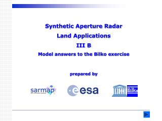 Synthetic Aperture Radar  Land Applications III B Model answers to the Bilko exercise prepared by
