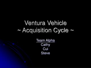 Ventura Vehicle  Acquisition Cycle