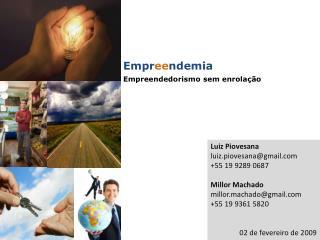 Luiz Piovesana luiz.piovesana@gmail +55 19 9289 0687 Millor  Machado millor.machado@gmail