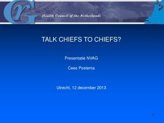 TALK CHIEFS TO CHIEFS? Presentatie NVAG  Cees Postema Utrecht, 12 december 2013