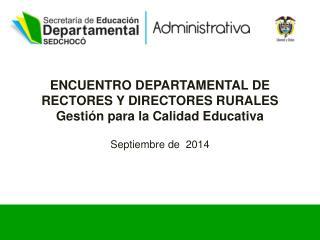 ENCUENTRO DEPARTAMENTAL DE RECTORES Y DIRECTORES RURALES Gestión para la Calidad Educativa