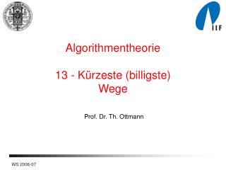 Algorithmentheorie 13  -  K ürzeste  (billigste) Wege