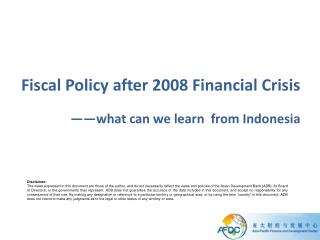 Fiscal Policy after 2008 Financial Crisis —— what can we learn   from Indonesia