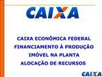 CAIXA ECON MICA FEDERAL FINANCIAMENTO   PRODU  O IM VEL NA PLANTA  ALOCA  O DE RECURSOS