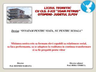 "LICEUL TEORETIC CU CLS. I-XII  ""IOAN PETRU S "" OTOPENI- JUDE T UL ILFOV"