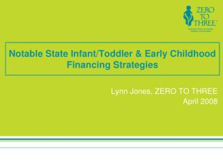 Notable State Infant/Toddler & Early Childhood Financing Strategies