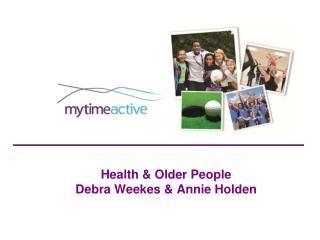 Health & Older People Debra Weekes & Annie Holden