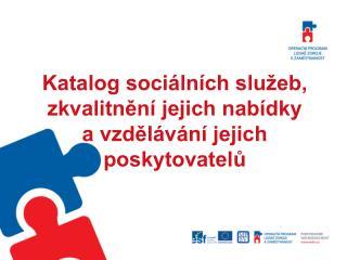 Katalog sociálních služeb, zkvalitnění jejich nabídky  a vzdělávání jejich  poskytovatelů