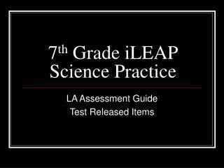 7th Grade iLEAP Science Practice