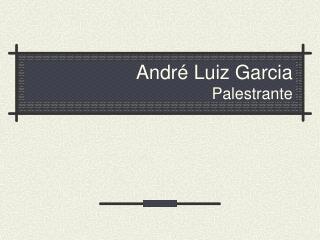 André Luiz Garcia Palestrante