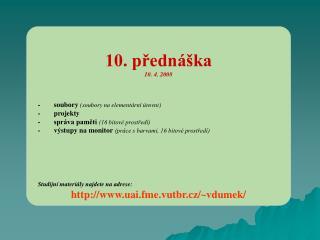 10. přednáška 10. 4. 2008 -soubory  (soubory na elementární úrovni) -projekty