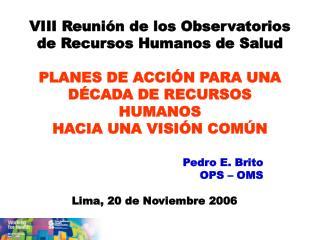 Pedro E. Brito OPS – OMS Lima, 20 de Noviembre 2006