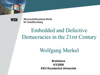 Embedded and Defective Democracies in the 21rst Century Wolfgang Merkel