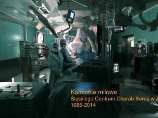 Kamienie milowe  Śląskiego Centrum Chorób Serca w Zabrzu 1985-2014