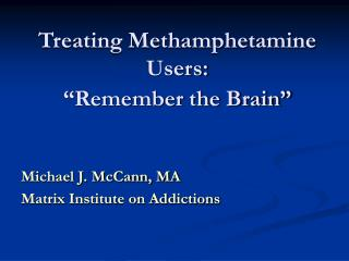 "Treating Methamphetamine Users:  ""Remember the Brain"""