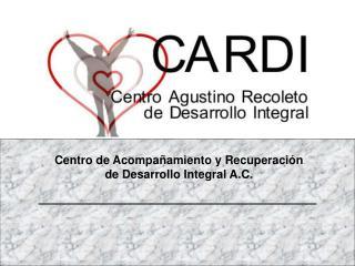 Centro de Acompañamiento y Recuperación de Desarrollo Integral A.C.