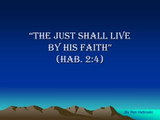 """""""THE JUST SHALL LIVE           BY HIS FAITH"""" (HAB. 2:4)"""