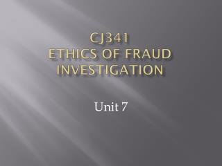 CJ341  Ethics of Fraud investigation