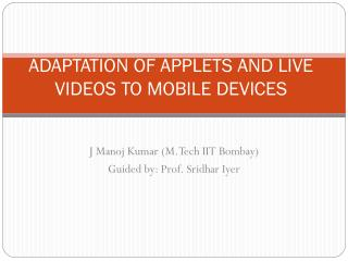ADAPTATION OF APPLETS AND LIVE VIDEOS TO MOBILE DEVICES